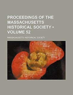 Proceedings of the Massachusetts Historical Society (Volume 52)