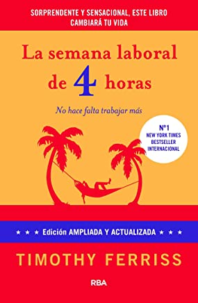 La semana laboral de 4 horas: 4ª edición ampliada (DIVULGACIÓN) (Spanish Edition)