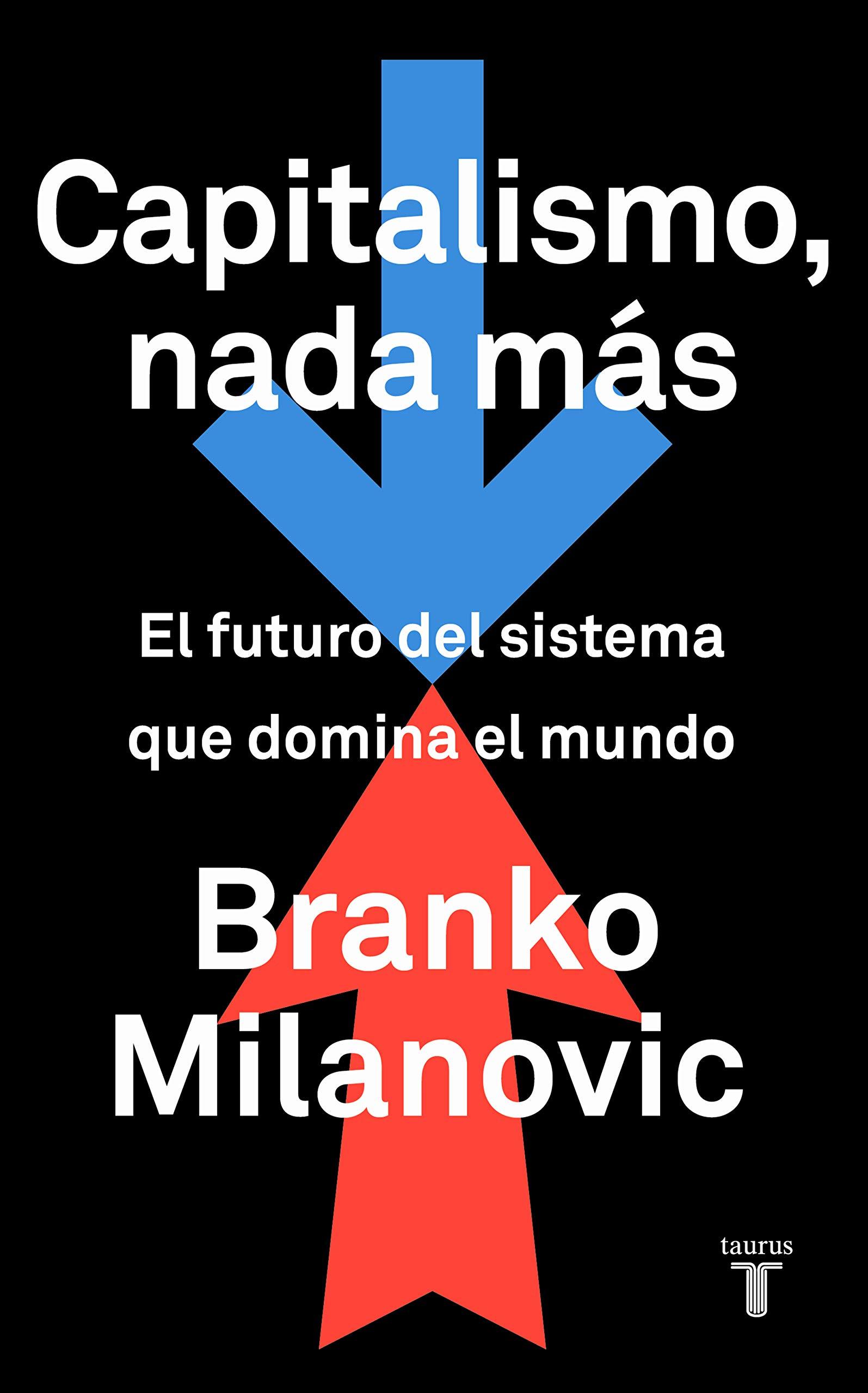 Capitalismo, nada más: El futuro del sistema que domina el mundo (Spanish Edition)
