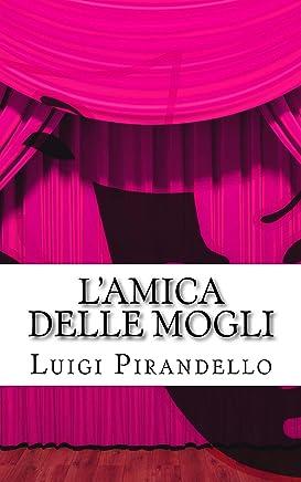 Lamica delle mogli: Commedia in tre atti (Il teatro di Pirandello Vol. 20)