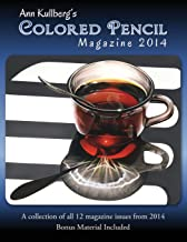 Ann Kullberg's Colored Pencil Magazine: 2014: A collection of all 12 magazine issues from 2014 (Volume 1)