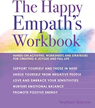 The Happy Empath's Workbook: Hands-On Activities, Worksheets, and Strategies for Creating a Joyous and Full Life