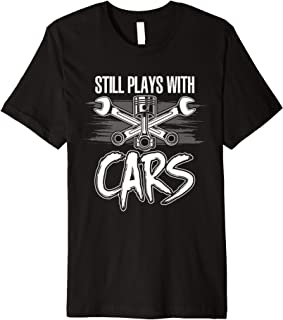Car Mechanic T-Shirt Still Plays With Cars Funny Automotive