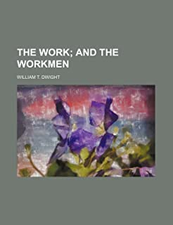 The Work; And the Workmen