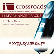 O Come To The Altar (Made Popular by Elevation Worship) [Performance Track]