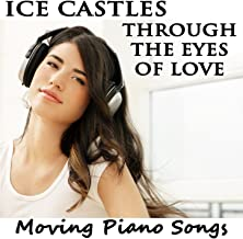 Ice Castles Through the Eyes of Love: Moving Piano Songs