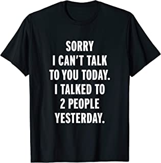 Sorry I Can't Talk To You Today T-Shirt