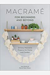 Macramé for Beginners and Beyond: 24 Easy Macramé Projects for Home and Garden Kindle Edition