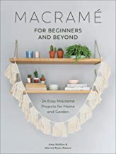 Macramé for Beginners and Beyond: 24 Easy Macramé Projects for Home and Garden