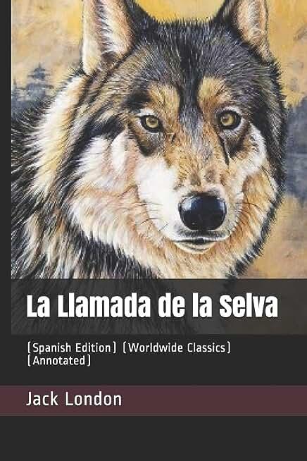 La Llamada de la Selva: (Spanish Edition) (Worldwide Classics) (Annotated)