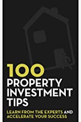 100 Property Investment Tips: Learn from the experts and accelerate your success Kindle Edition