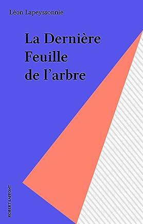 La Dernière Feuille de larbre (French Edition)