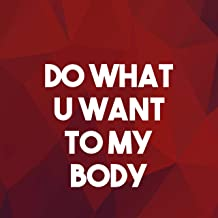Do What You Want to My Body (Homage to Lady Gaga and R Kelly) [Explicit]