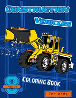 Construction Vehicles Coloring Book For Kids Ages 3 +: This Cool Construction Vehicle Activity Coloring Work Book For Chil...