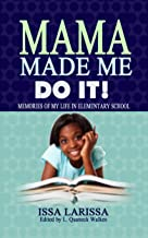 Mama Made Me Do It: Memories of My Life In Elementary School