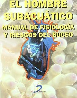 Hombre Subacuatico: Manual de Fisiologia y Riesgos del Buceo (Spanish Edition)