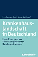 Krankenhauslandschaft in Deutschland: Zukunftsperspektiven - Entwicklungstendenzen - Handlungsstrategien (German Edition)
