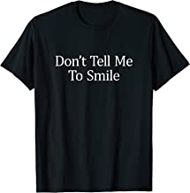 Don't Tell Me To Smile - T-Shirt