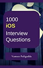 1000 Most Important iOS SDK, Objective-C and Swift Interview Questions and Answers: Crack That Next Interview With Higher Salary In Less Preparation Time