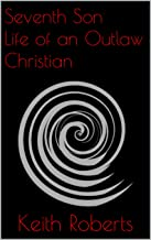 Seventh Son Life of an Outlaw Christian
