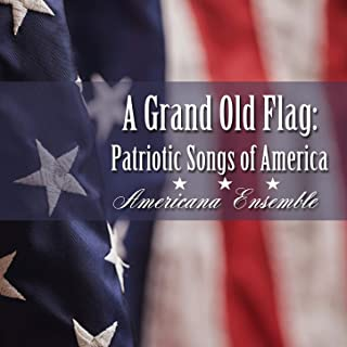 A Grand Old Flag: Patriotic Songs of America