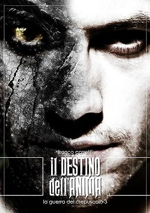 Il Destino dellAnima (La Guerra del Crepuscolo Vol. 3)