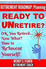 Retirement Planning: Ready to UN-Retire? Kindle Edition