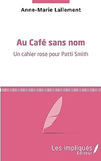 Au café sans nom: Un cahier rose pour Patti Smith (French Edition)