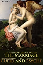 THE MOST PLEASANT AND DELECTABLE TALE OF THE MARRIAGE OF CUPID AND PSYCHE (From The Golden Ass) - Annotated GOD OF LOVE, CUPID, ROMAN GOD