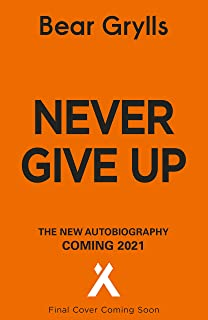 Never Give Up: The extraordinary new autobiography, sequel to the global phenomenon Mud, Sweat and Tears