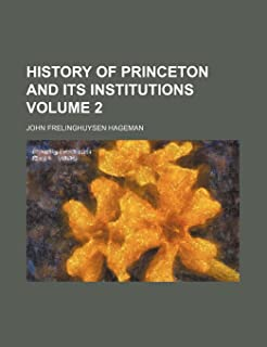 History of Princeton and Its Institutions Volume 2