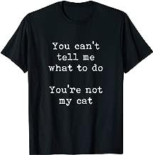 You Can't Tell Me What To Do You're Not My Cat Funny Feline T-Shirt