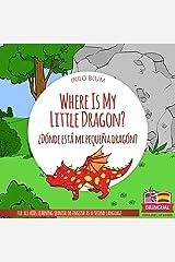 Where Is My Little Dragon? - ¿Dónde está mi pequeña dragón?: Bilingual Children's Picture Book Spanish English (Where is.? - ¿Dónde está.? 2) Kindle Edition