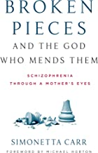 Broken Pieces and the God Who Mends Them: Schizophrenia through a Mother's Eyes