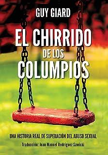 EL CHIRRIDO DE LOS COLUMPIOS: De la supervivencia a la plenitud, Una historia real de superación del abuso sexual. (Spanis...
