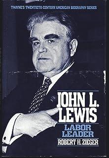 John L. Lewis: Labor Leader (Twayne's Twentieth-Century American Biography Series)