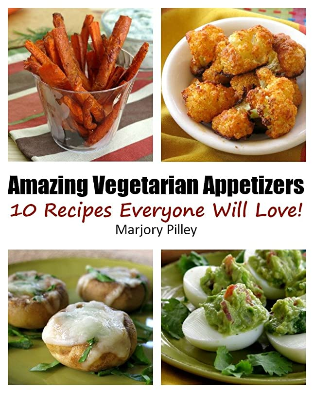 Amazing Vegetarian Appetizers: 10 Recipes Everyone Will Love! (English Edition)