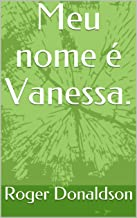 Meu nome é Vanessa. (Portuguese Edition)