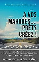 A vos marques.. Prêt ? Créez !: Un livre dont vous êtes le héros (French Edition)