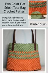 Two Color Flat Stitch Tote Bag Crochet Pattern : Using flat ribbon yarn, tshirt yarn, double-ended crochet hook & pre-made purse base and straps. Kindle Edition