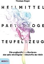 Heilmittel, Partydroge, Teufelszeug: Die unglaublichen Karrieren der zehn wichtigsten Wirkstoffe der Welt (German Edition)