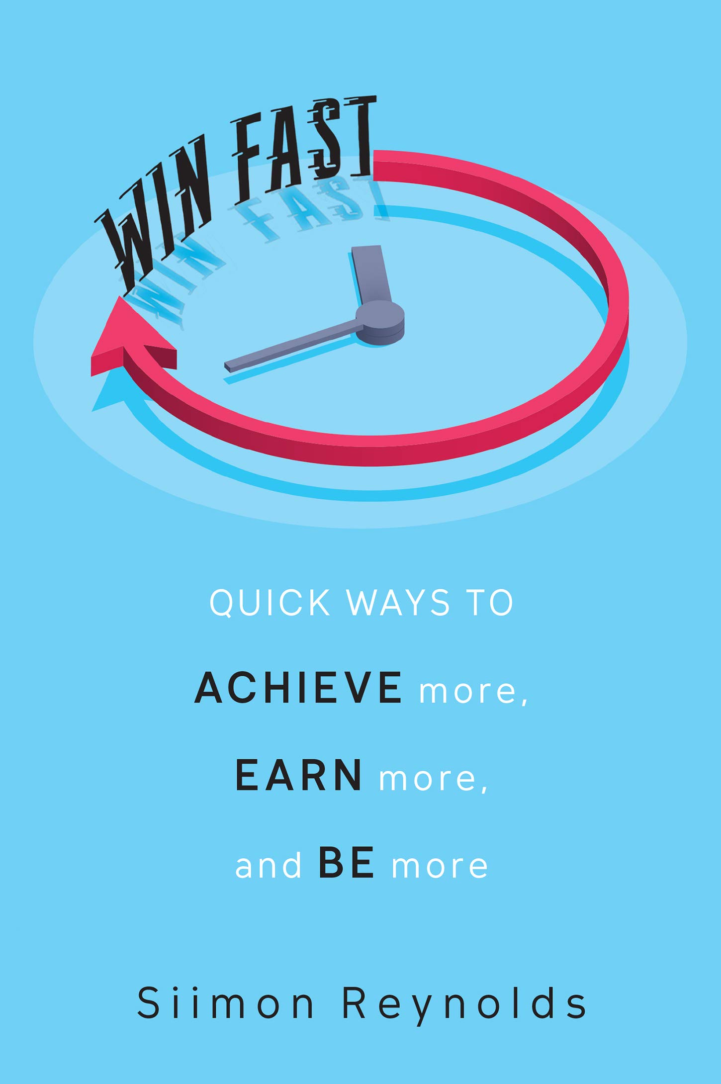 Win Fast: Quick Ways to Achieve More, Earn More, and Be More