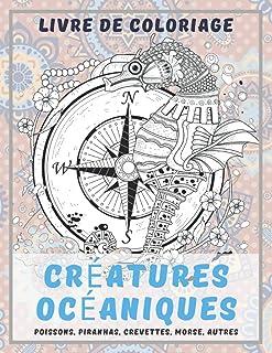 Créatures océaniques - Livre de coloriage - Poissons, Piranhas, Crevettes, Morse, autres (French Edition)