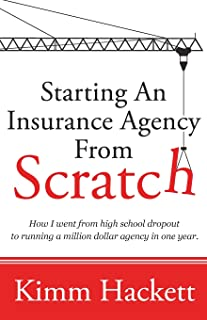 Starting an Insurance Agency From Scratch: How I Went From High School Dropout To Running A Million Dollar Agency In One Year