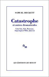 Catastrophe et autres dramaticules: Cette fois, Solo, Berceuse, Impromptu d'Ohio, Quoi où (Du monde entier) (French Edition)