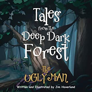Tales from the Deep Dark Forest: The Ugly Man