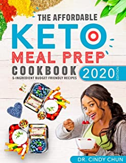 The Affordable Keto Meal Prep Cookbook 2020: 5-Ingredient Quick & Easy Budget Friendly Meal Prep Recipes on the Ketogenic Diet