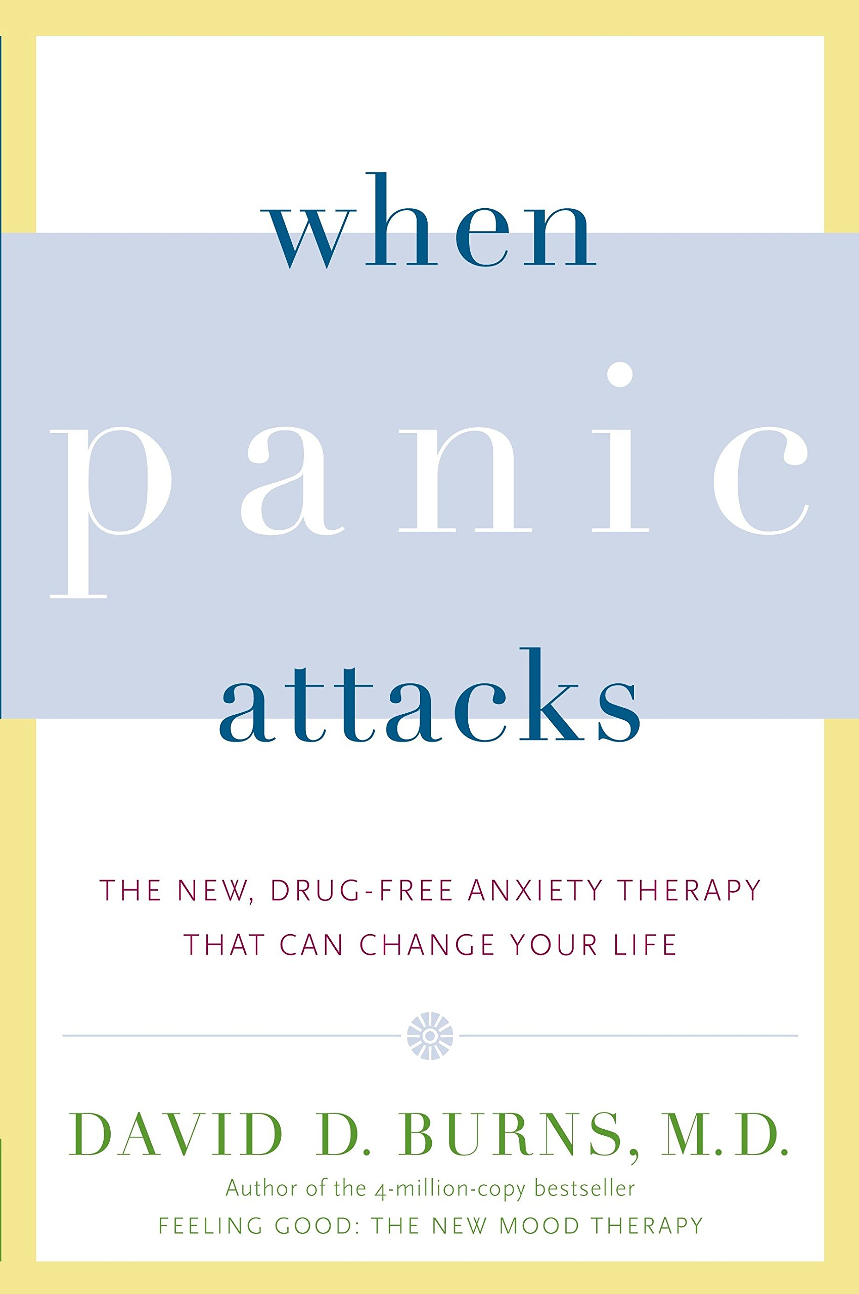 Image OfWhen Panic Attacks: The New, Drug-Free Anxiety Therapy That Can Change Your Life.