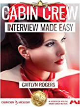 The Cabin Crew Interview Made Easy Workbook (2017): The Ultimate Step by Step Blueprint to Acing the Flight Attendant Inte...