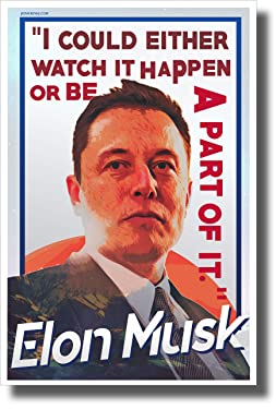 Elon Musk - I Could Either Watch it Happen or Be a Part of it. - New Motivational Poster
